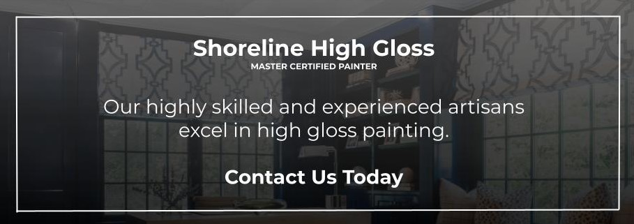 At Shoreline, our highly skilled and experienced artisans excel in high gloss painting.