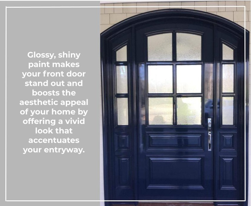 Glossy, shiny paint makes your front door stand out and boosts the aesthetic appeal of your home by offering a vivid look that accentuates your entryway.