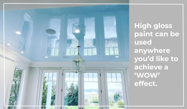 High gloss paint can be used anywhere