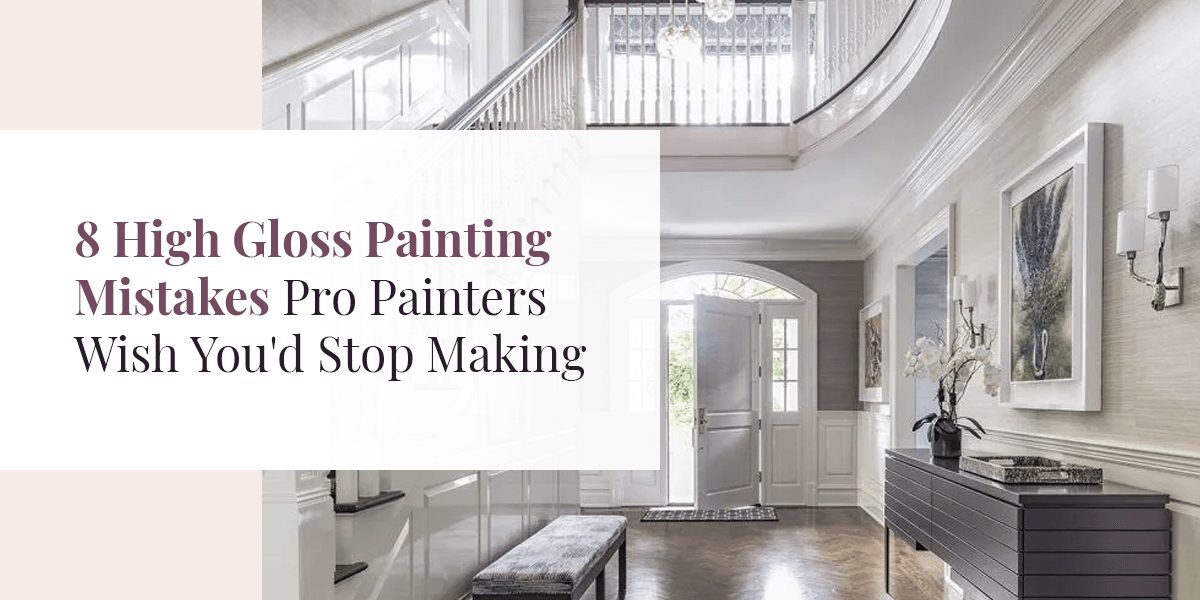 8 high gloss painting mistakes pro painters wish you'd stop making.