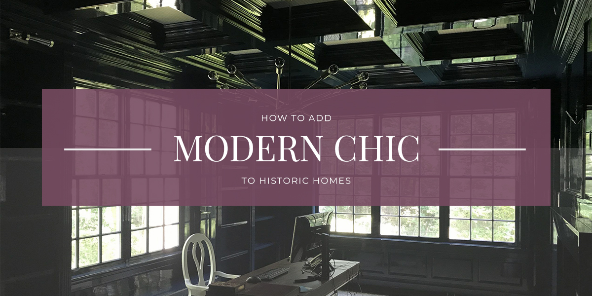 How to Add Modern Chic to Historic Homes